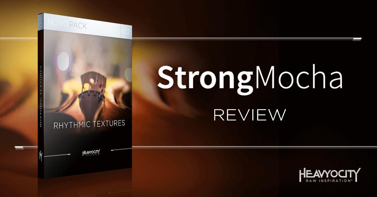 Strong Mocha Reviews Rhythmic Textures