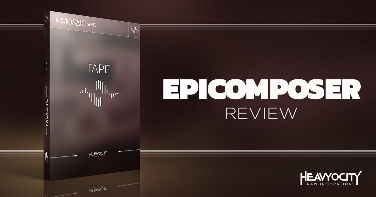 Epicomposer Reviews Mosaic Tape