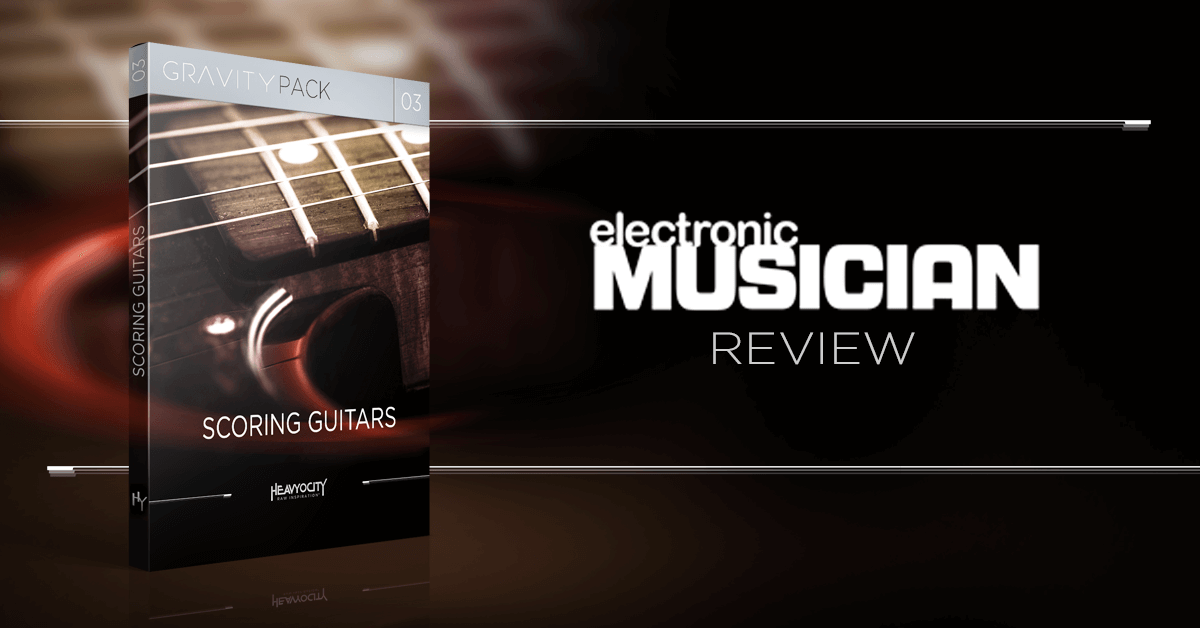 Electronic Musician Reviews Heavyocity's Scoring Guitars